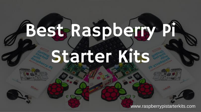 Best Raspberry Pi 3 Starter Kits for DIY Projects of 2018 | Buying Guide