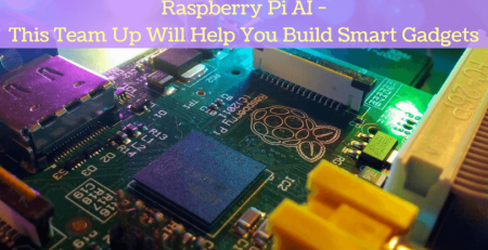 Raspberry Pi AI - This Team Up Will Help You Build Smart Gadgets