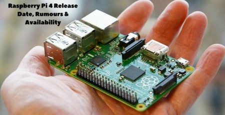 Raspberry Pi 4 Release Date, Rumours & Availability