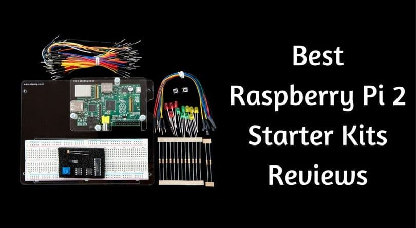Best Raspberry Pi 2 Starter Kits Reviews of 2018