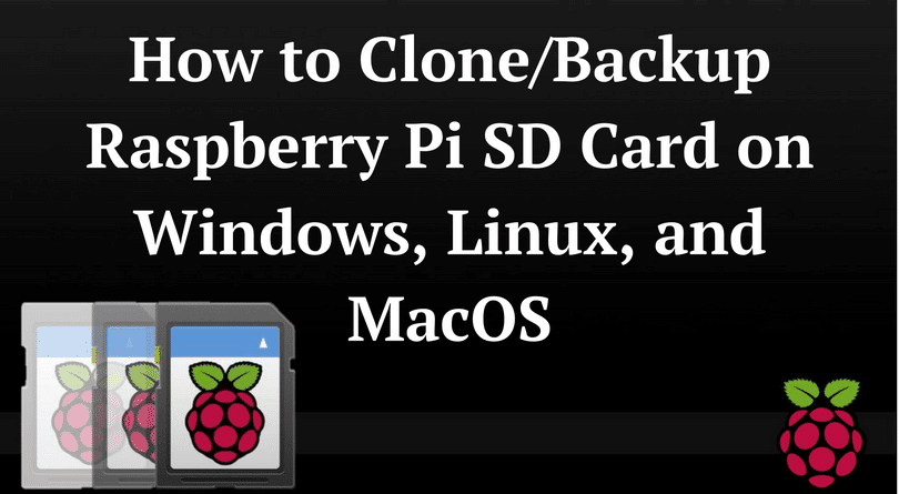 How to Clone/Backup Raspberry Pi SD Card on Windows, Linux
