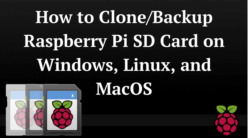 how to clone backup raspberry pi sd card on windows linux and macos. Black Bedroom Furniture Sets. Home Design Ideas