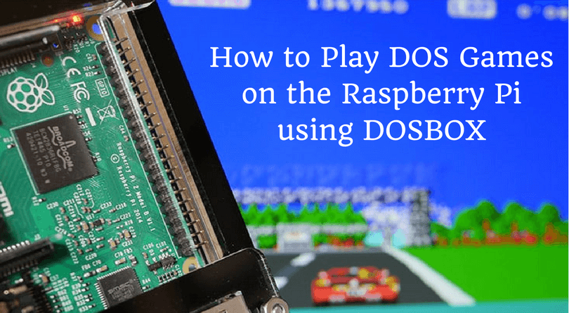 How to Play DOS Games on Raspberry Pi using DOSBox - Top Guide
