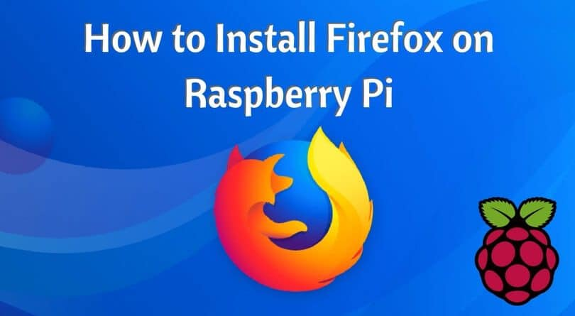 How to Install Firefox on Raspberry Pi: Step By Step Guide